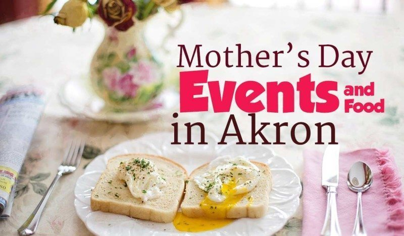 Akron, Ohio Area Mothers Day 2017 Brunches, Events, and Activities